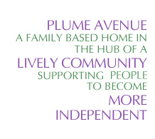 Plume Avenue - A family based home in the hub of a lively community, supporting clients to become more independent